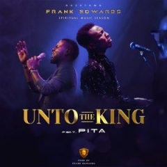 Frank Edwards - Unto The King ft. Pita